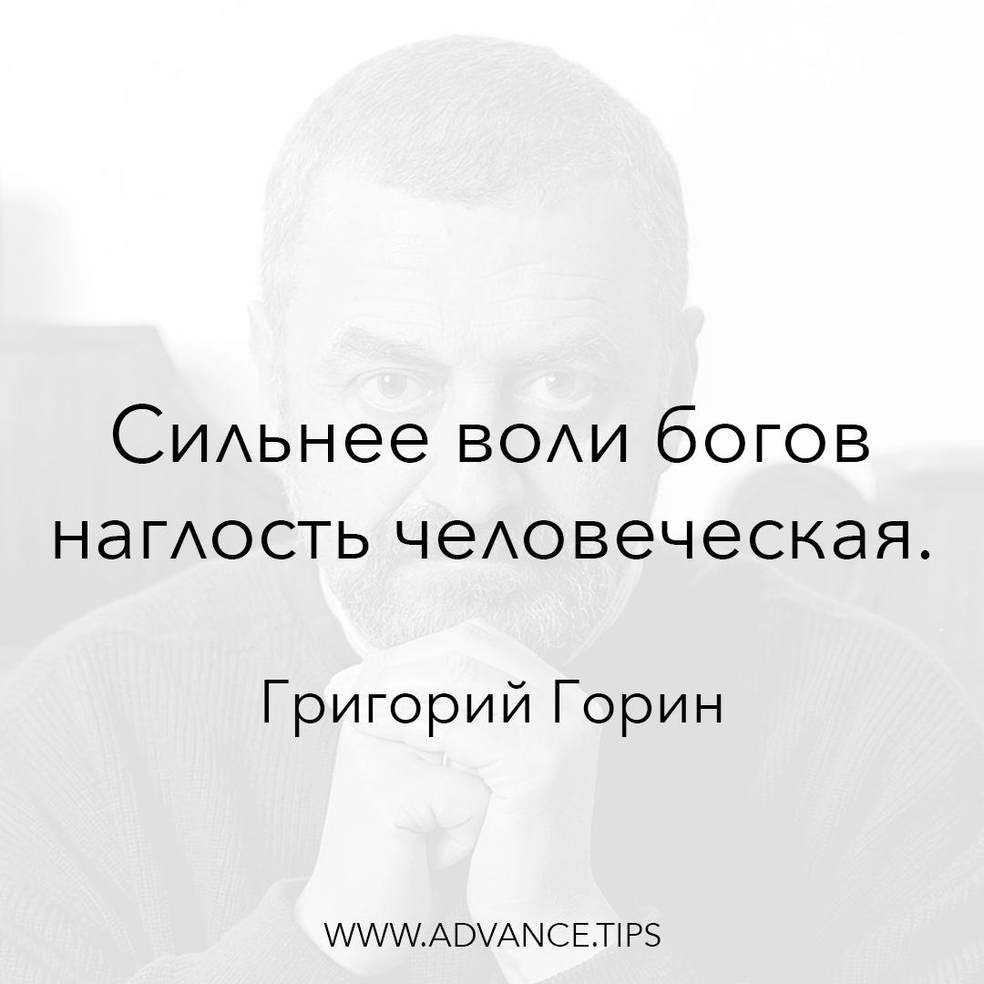 Сильнее воли богов наглость человеческая. - Григорий Горин - 10 Мудрых Мыслей.